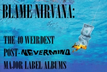 Blame Nirvana: The 40 Weirdest Post-'Nevermind' Major-Label Albums