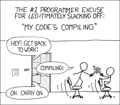 The first programmer excuse for legitimately slacking off: My code is compiling