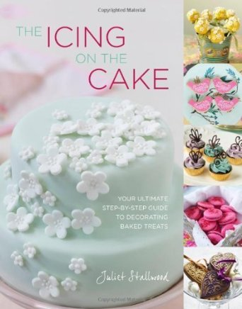 the icing on the cake juliet stallwood book review baking decorating
