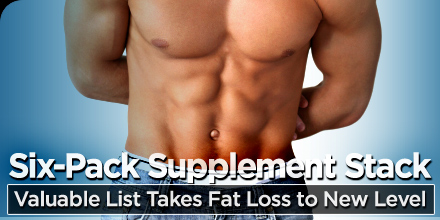 Six-Pack Supplement Stack: Valuable List Takes Fat Loss To New Level!