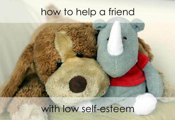 how to help a friend with low self-esteem