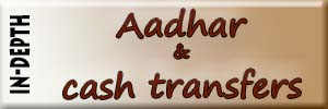 The HIndu's in-depth coverage of news and opinion on Aadhar and direct benefit transfers