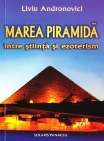 Marea Piramida intre stiinta si ezoterism
