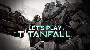 Let's Play Titanfall Beta: IGN's New Video Series