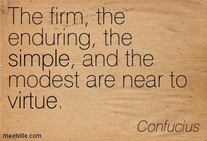 The firm the enduring the simple and the modest are near to virtue