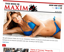 Get your weekly Maxim Newsletter