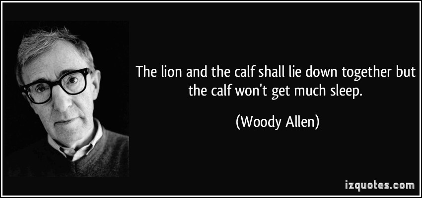 quote-the-lion-and-the-calf-shall-lie-down-together-but-the-calf-won-t-get-much-sleep-woody-allen-3631.jpg