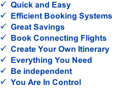 Quick and Easy Efficient Booking Systems Great Savings Book Connecting Flights Create Your Own Itinerary Everything You Need Be independent You Are In Control