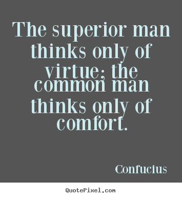 quotes The superior man thinks only of virtue themon man thinks