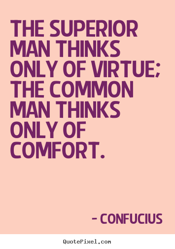 superior man thinks only of virtue themon man thinks Confucius