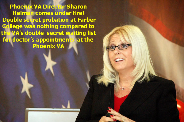 Double secret probation at Farberr College was nothing compared to the double secret waiting list for doctors appointments at the Phoenix VA, as 40 veterans die waiting for an appointment!