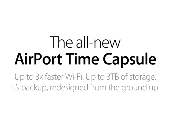 The all-new AirPort Time Capsule. Up to 3x faster Wi‑Fi. Up to 3TB of storage. It's backup, redesigned from the ground up.