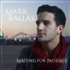 Waiting for Patience, Mark Ballas