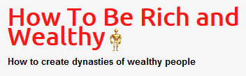 How To Be Rich and Wealthy