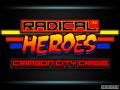 RADICAL HEROES : CRIMSON CITY CRISIS