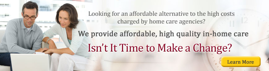 Affordable, high quality, in home care! Isn't it time to make a change?