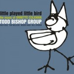 Little Played Little Bird — the music of Ornette Coleman 2012 CD by the Todd Bishop Group