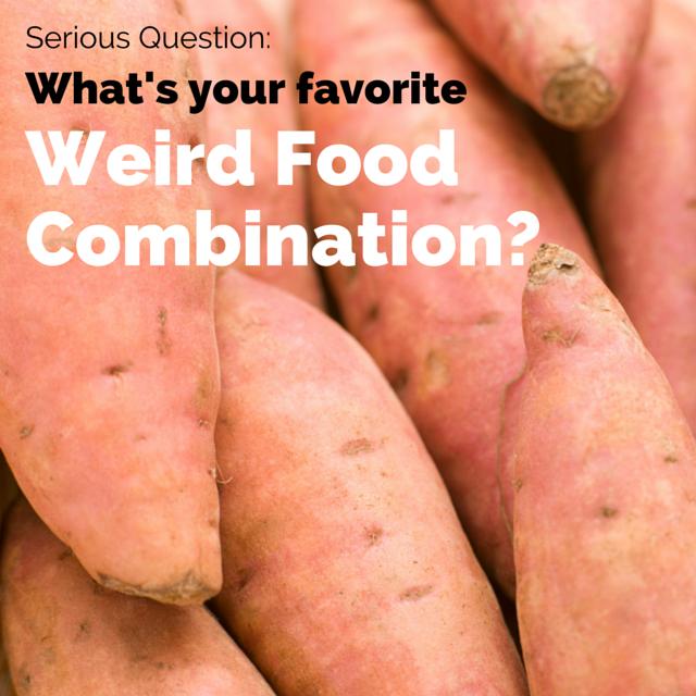 Serious Question: What's your favorite weird food combination?