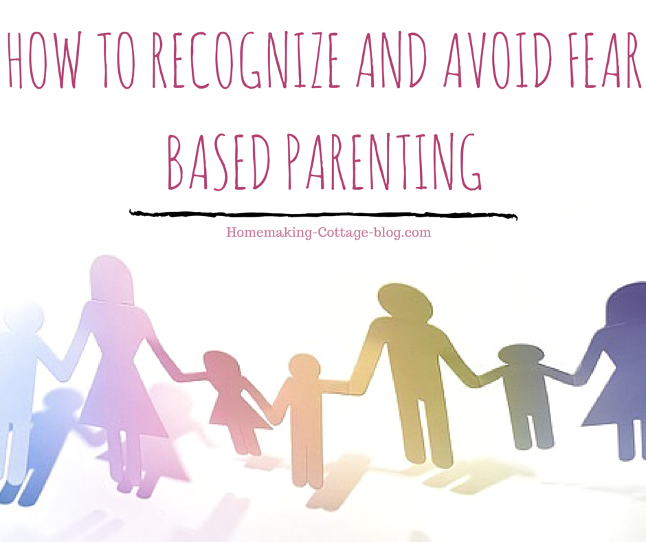 How to Recognize and Avoid Fear Based Parenting