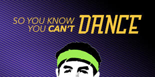 So You Know You Can't Dance