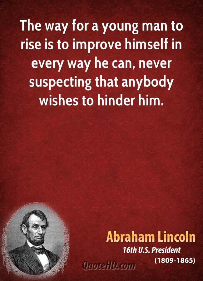 way for a young man to rise is to improve himself in every way he