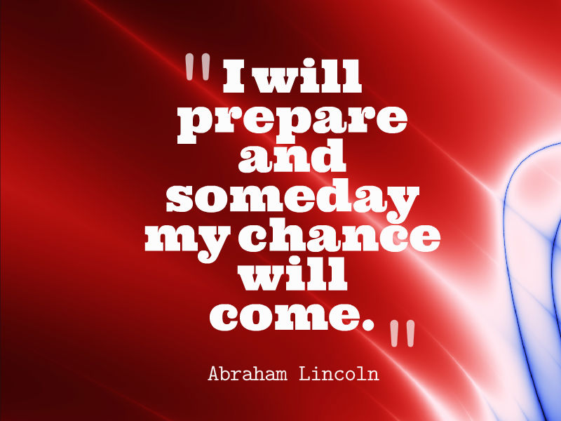 will prepare and someday my chance wille Abraham Lincoln