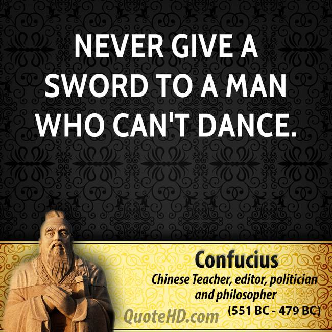 Never give a sword to a man who can 39 t dance