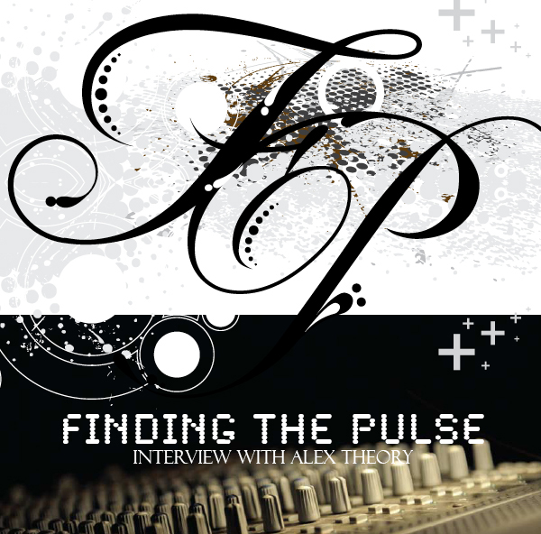 Finding The Pulse - Interview with Alex Theory