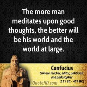 confucius motivational quotes the more man meditates upon good
