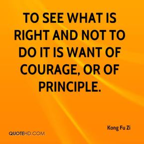 see what is right and not to do it is want of courage or of principle