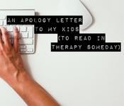 An Apology Letter to My Kids (To Read in Therapy Someday)