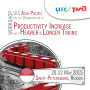 UIC ASIA PACIFIC WORKSHOP ON PRODUCTIVITY INCREASE WITH HEAVIER AND LONGER TRAINS, 21-22 May 2015, Saint-Petersburg