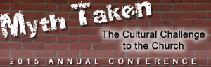 Myth Taken: The Cultural Challenge to the Church – 2015 Annual Conference @ Calvary Chapel South Denver | Littleton | Colorado | United States
