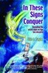 IN THESE SIGNS CONQUER ~ Revealing the secret signs an Age has obscured by Ellis C. Taylor