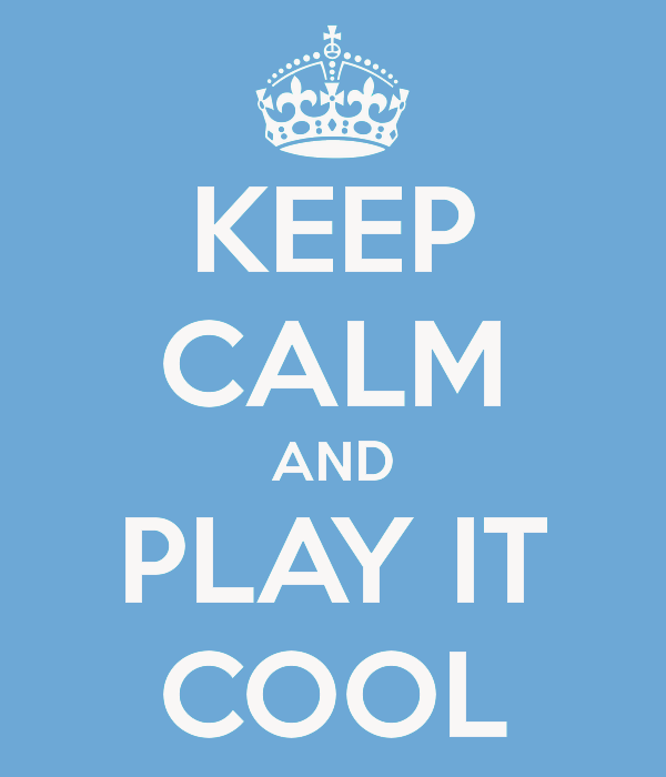 Keep Calm and Play It Cool