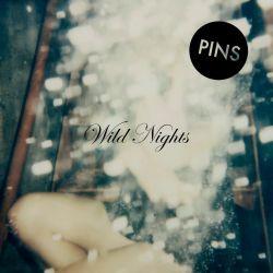 PINS � Wild Nights
