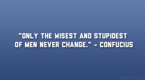 Only the wisest and stupidest of men never change Confucius