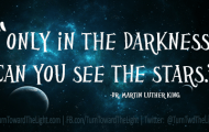 Only In the Darkness Can You See The Stars. - Dr Martin Luther King