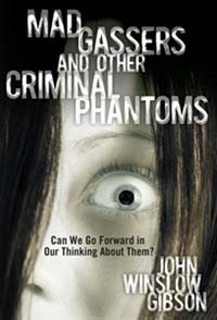 Mad Gassers and Other Criminal Phantoms by John Winslow Gibson