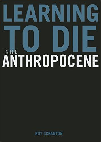 Book Launch: Learning to Die in the Anthropocene: Reflections on the End of a Civilization by Roy Scranton with Simon Critchley