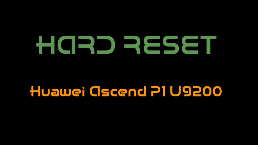 Hard Reset for Huawei Ascend P1 U9200
