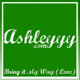 AshleYYY_Bring-it-My-Way-Love