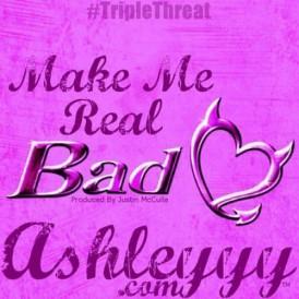 AshleYYY-Make Me Real Bad