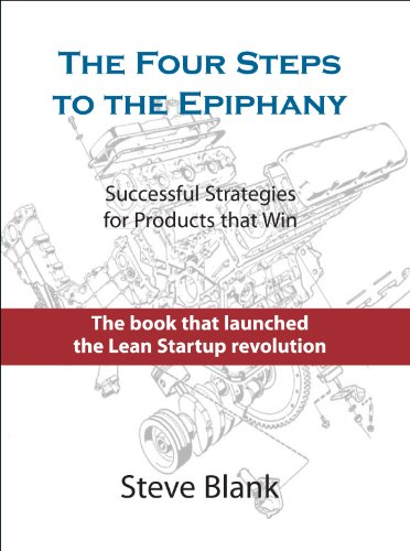 The Four Steps to the Epiphany - Successful Strategies for Products that Win