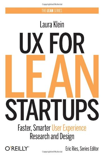 UX for Lean Startups - Faster, Smarter User Experience Research and Design