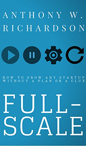 FULL-SCALE - How to Grow Any Startup Without a Plan or a Clue
