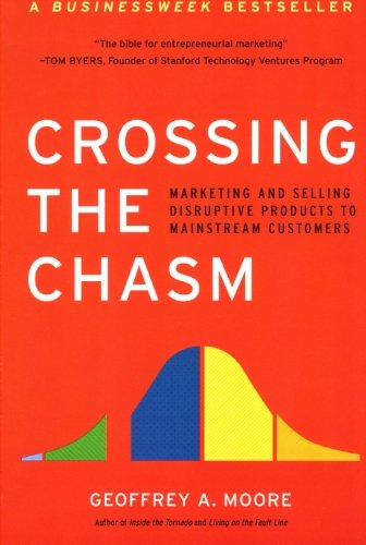Crossing the Chasm - Marketing and Selling High-Tech Products to Mainstream Customers