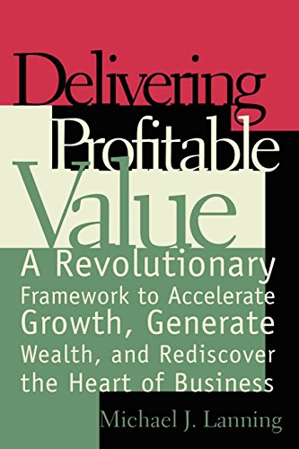 Delivering Profitable Value : A Revolutionary Framework to Accelerate Growth, Generate Wealth, and Rediscover the Heart of Business