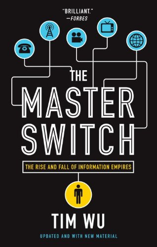 The Master Switch - The Rise and Fall of Information Empires