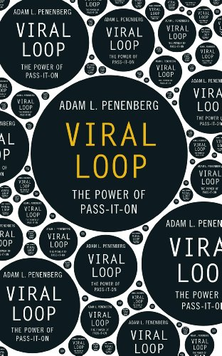 Viral Loop - From Facebook to Twitter, How Today's Smartest Businesses Grow Themselves